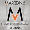 If I Never See Your Face Again feat Rihanna Single