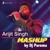 Arijit Singh Mashup By DJ Paroma Single
