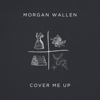 Morgan Wallen - Cover Me Up  artwork