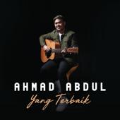 Yang Terbaik - Ahmad Abdul