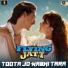 Toota Jo Kabhi Tara From A Flying Jatt Single