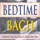Bedtime Bach Traditional Classical Lullabies for Babies Deep Sleep