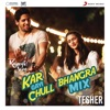 Kar Gayi Chull Bhangra Mix By Tesher From Kapoor Sons Since 1921 Single
