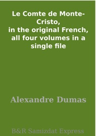 DOWNLOAD OF LE COMTE DE MONTE-CRISTO, IN THE ORIGINAL FRENCH, ALL FOUR VOLUMES IN A SINGLE FILE PDF EBOOK