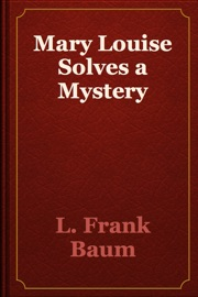 DOWNLOAD OF MARY LOUISE SOLVES A MYSTERY PDF EBOOK