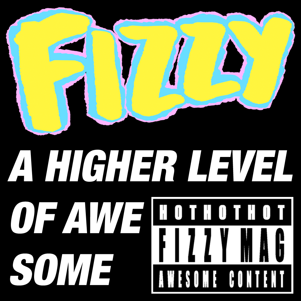 FIZZY MAG - A HIGHER LEVEL OF AWESOME