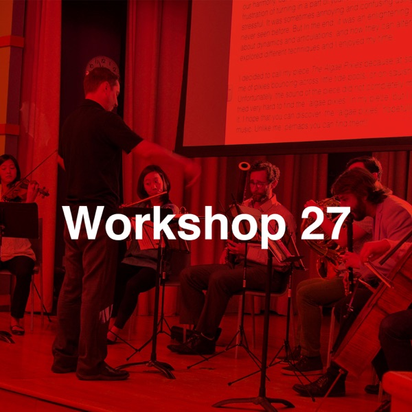Workshop #27 Young Composers & Improvisors Workshop Recordings