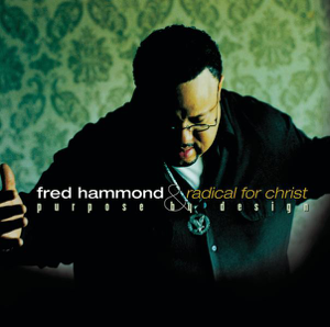 Fred Hammond & Radical for Christ - Purpose By Design