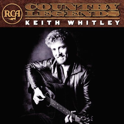 RCA Country Legends: Keith Whitley - Keith Whitley