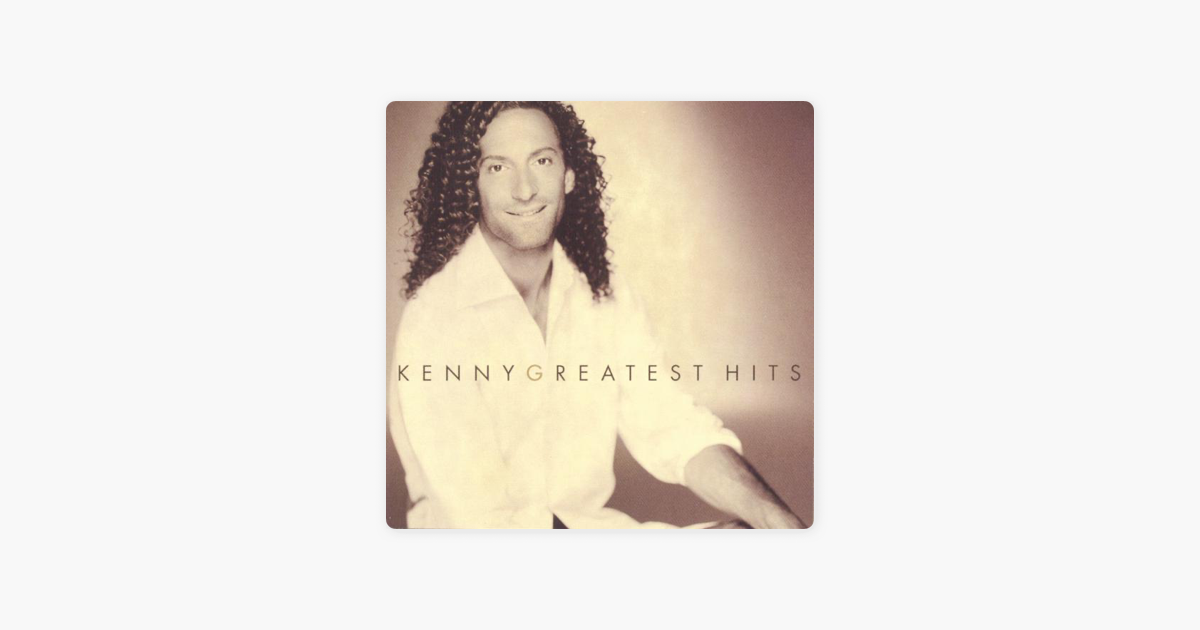 Kenny G: Greatest Hits by Kenny G on Apple Music