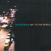 Loveless - A Gift to the World