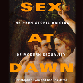 Sex at Dawn: How We Mate, Why We Stray, And What It Means for Modern Relationships (Unabridged) audiobook