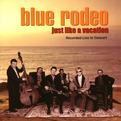 Just Like a Vacation (Live) - Blue Rodeo