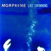 Morphine - Early to Bed