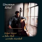 Edgar Meyer: Uncommon Ritual-Béla Fleck, Béla Fleck & The Flecktones, Edgar Meyer & Mike Marshall