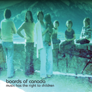 Music Has the Right to Children - Boards of Canada - Boards of Canada