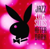 Playboy Jazz Series: Jazz Love Songs After Dark