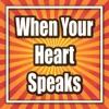 When Your Heart Speaks