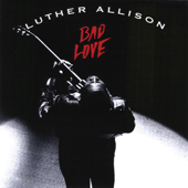 Bad Love - Luther Allison