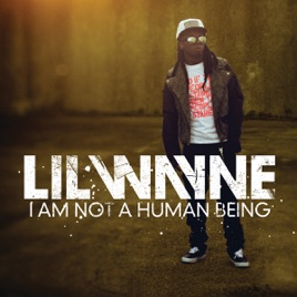 I Am Not A Human Being By Lil Wayne On Apple Music