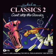 Hooked On Classics 2: Can't Stop the Classics - Louis Clark & Royal Philharmonic Orchestra - Louis Clark & Royal Philharmonic Orchestra