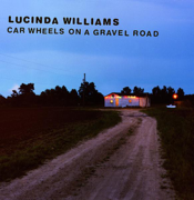 Car Wheels On a Gravel Road - Lucinda Williams - Lucinda Williams