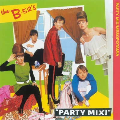 Party Mix / Mesopotamia - The B-52's