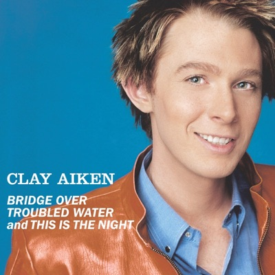 Bridge Over Troubled Water / This Is the Night - Single - Clay Aiken