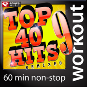Top 40 Hits Remixed, Vol. 9 (60 Minute Non-Stop Workout Mix [125-132 BPM]) - Power Music Workout - Power Music Workout