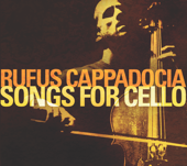 Songs For Cello-Rufus Cappadocia