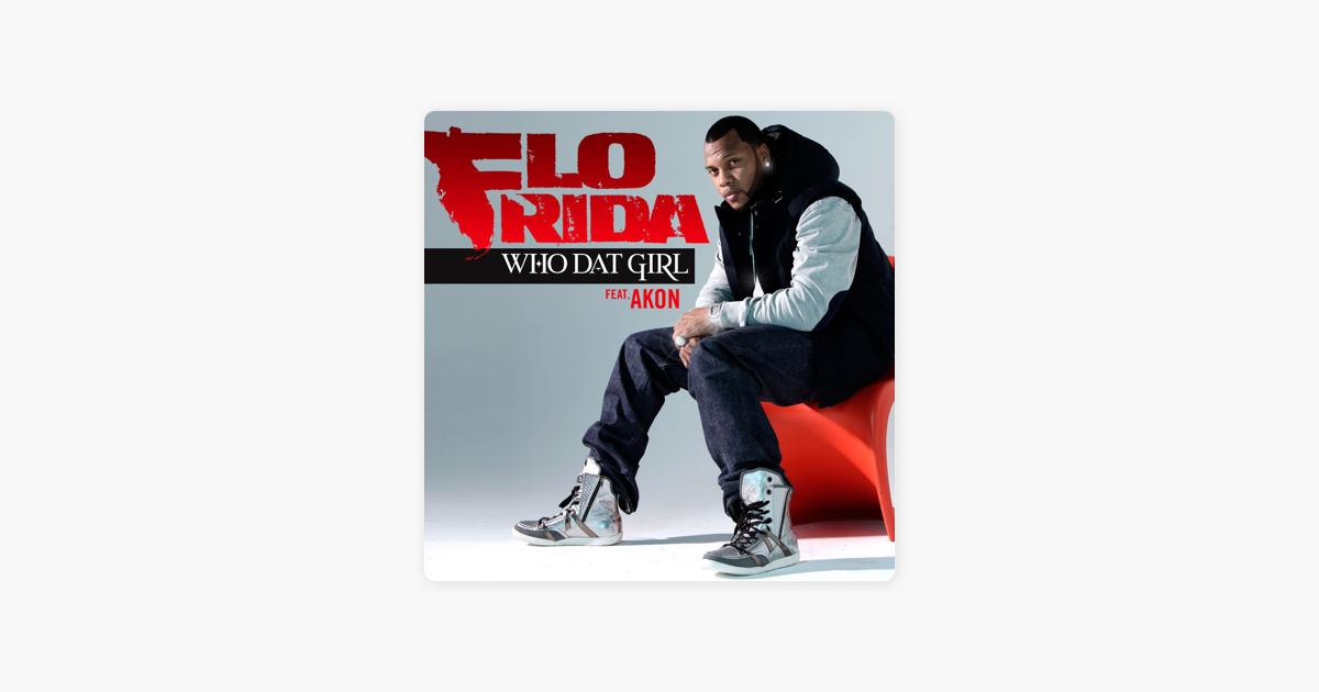 Who Dat Girl (feat  Akon) - Single by Flo Rida on Apple Music