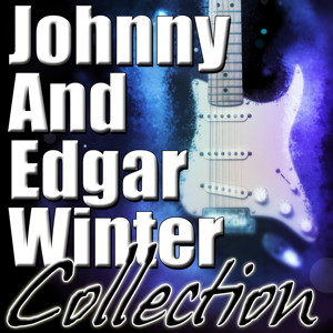 Edgar Winter & Johnny Winter - Johnny and Edgar Winter Collection