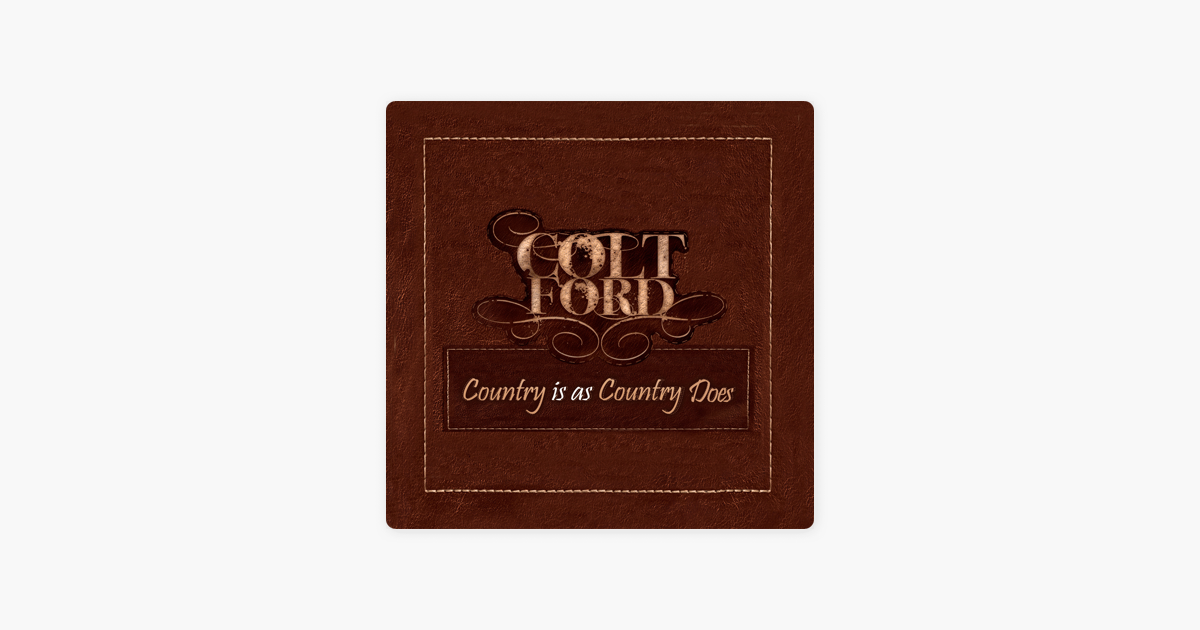 Country Is As Country Does Ep By Colt Ford