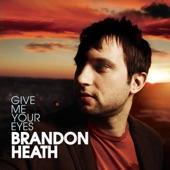Brandon Heath - Give Me Your Eyes