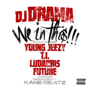 We In This (feat. Young Jeezy, T.I., Ludacris & Future) - Single