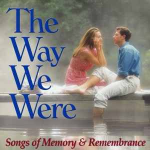 The Way We Were - Songs of Memory and Remembrance
