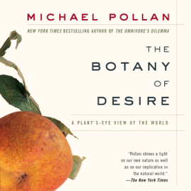 The Botany of Desire (Unabridged) audiobook