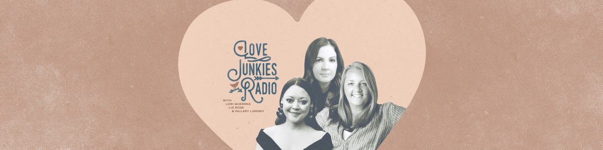 Love Junkies Radio with Lori McKenna, Liz Rose & Hillary Lindsey