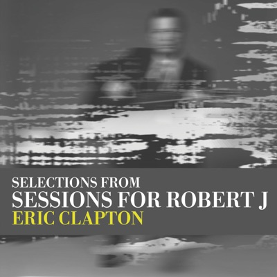 (Selections From) Sessions for Robert J - EP - Eric Clapton