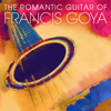 The Romantic Guitar of Francis Goya - Francis Goya