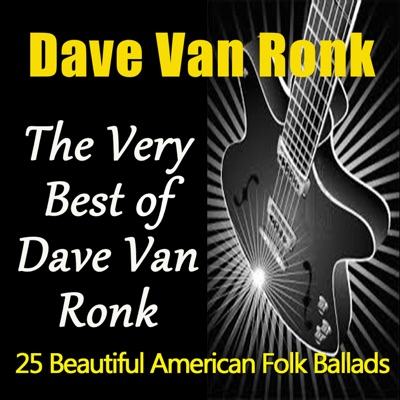 The Very Best of Dave Van Ronk (25 Beautiful American Folk Ballads) - Dave Van Ronk