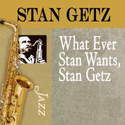 Whatever Stan Wants, Stan Getz - Stan Getz