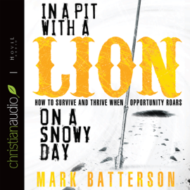 In a Pit with a Lion on a Snowy Day: How to Survive and Thrive When Opportunity Roars (Unabridged) audiobook