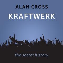 Kraftwerk: The Alan Cross Guide (Unabridged)