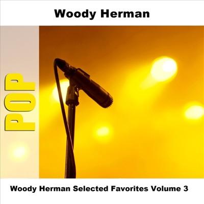Woody Herman Selected Favorites Vol. 3 - Woody Herman