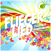 Fliegerlied - Zillertaler Dirndljäger - Zillertaler Dirndljäger