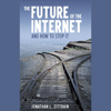 Jonathan Zittrain - The Future of the Internet: And How to Stop It (Unabridged)  artwork