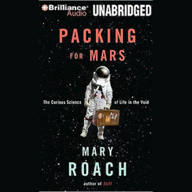Packing for Mars: The Curious Science of Life in the Void (Unabridged) audiobook