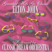 Greatest Hits Go Classic: Elton John - Classic Dream Orchestra - Classic Dream Orchestra