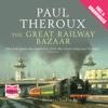 Paul Theroux - The Great Railway Bazaar (Unabridged) artwork
